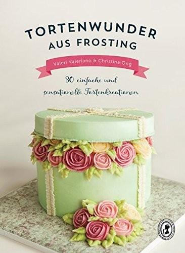 Tortenwunder aus Frosting - Valeri Valeriano & Christina Ong